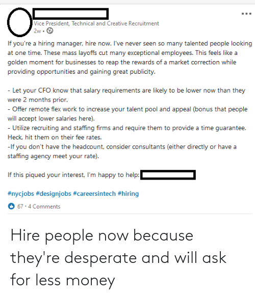 Desperate, Money, and Recruiting Hell: Hire people now because they're desperate and will ask for less money