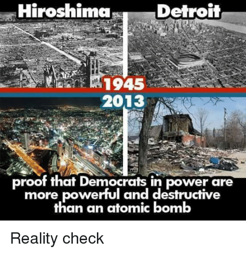 Hiroshima Detroit 1945 2013 Proof That Democrats in Power Are More
