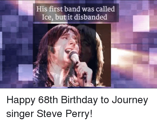 Memes, 🤖, and Steve Perry: His first band was called  Ice, but it disbanded Happy 68th Birthday to Journey singer Steve Perry!