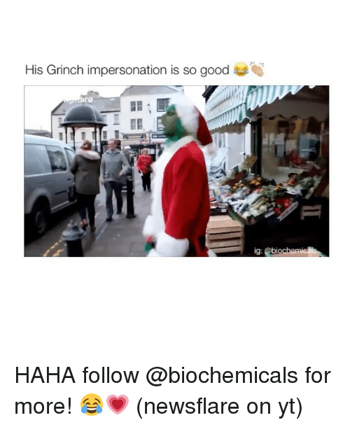 Girl, Impersonal, and Impersonable: His Grinch impersonation is so g  ig: @biochemicals HAHA follow @biochemicals for more! 😂💗 (newsflare on yt)