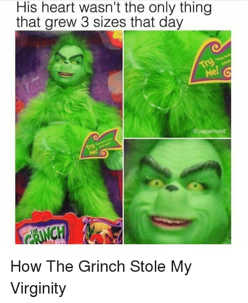 Funny, The Grinch, and Heart: His heart wasn't the only thing  that grew 3 sizes that day  Me! G  @papamoist  Me How The Grinch Stole My Virginity