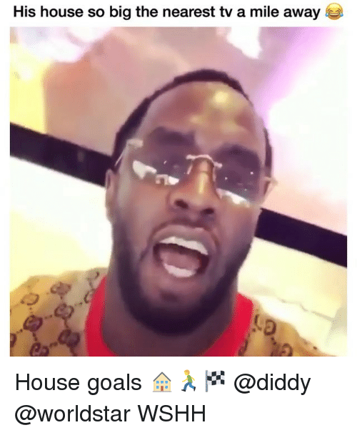 Goals, Memes, and Worldstar: His house so big the nearest tv a mile away House goals 🏠🏃🏁 @diddy @worldstar WSHH