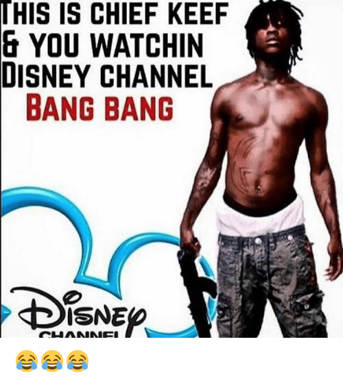 his is chief keef you watchin disney channel bang 7711512 his is chief keef & you watchin disney channel bang bang