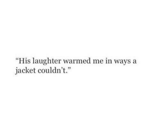 """Laughter, Jacket, and Ways: """"His laughter warmed me in ways a  jacket couldn't.""""  4 35"""