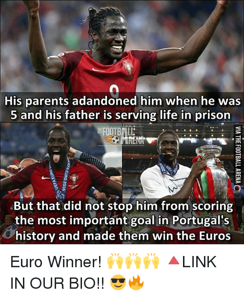 Memes, Euro, and Portugal: His parents adandoned him when he was  5 and his father is serving life in prison  FOOTBALL  But that did not stop him from scoring  the most important goal in Portugal's  history and made them win the Euros Euro Winner! 🙌🙌🙌 🔺LINK IN OUR BIO!! 😎🔥