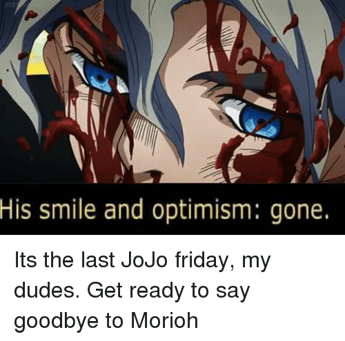 His Smile And Optimism Gone Its The Last Jojo Friday My Dudes Get