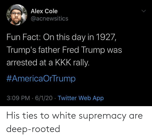 White, Deep, and Supremacy: His ties to white supremacy are deep-rooted