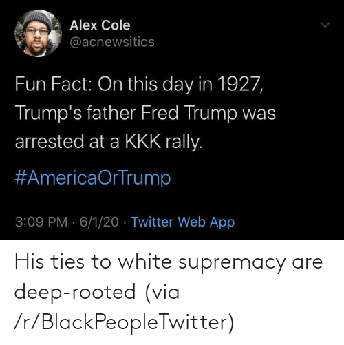 Blackpeopletwitter, White, and Deep: His ties to white supremacy are deep-rooted (via /r/BlackPeopleTwitter)