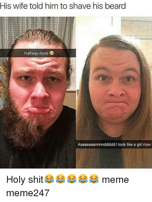 his wife told him to shave his beard halfway done 15015334 ✅ 25 best memes about holy shit meme holy shit memes
