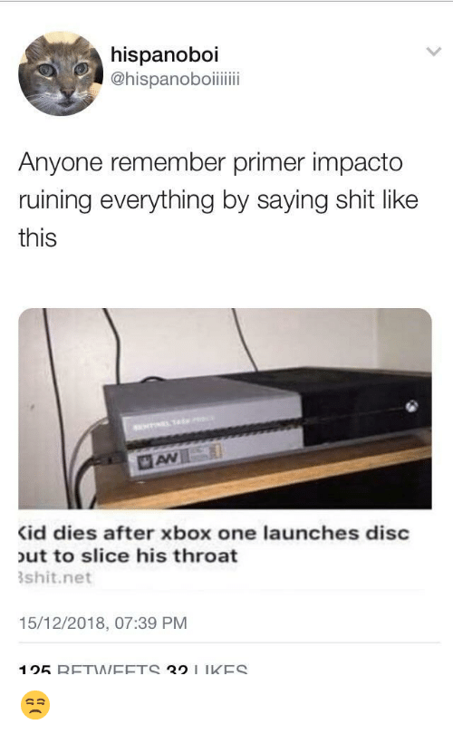 Shit, Xbox One, and Xbox: hispanoboi  Anyone remember primer impacto  ruining everything by saying shit like  this  id dies after xbox one launches disc  ut to slice his throat  shit.net  15/12/2018, 07:39 PM  125 RETNEETS 21 IKES 😒