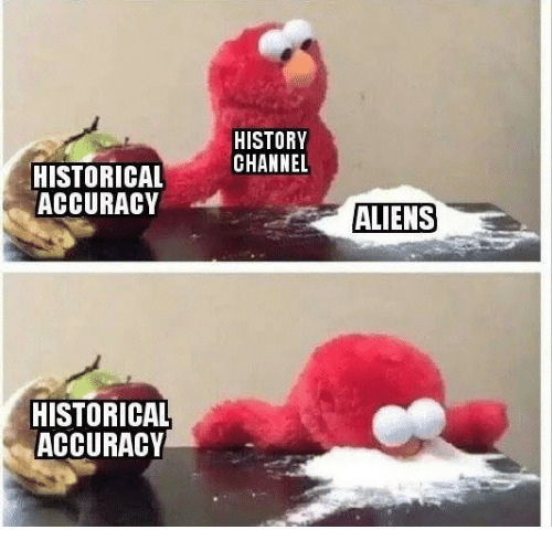 Aliens, History, and Historical: HISTORY  CHANNEL  HISTORICAL  ACCURACY  ALIENS  HISTORICAL  ACCURACY