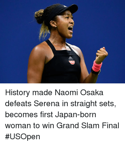 History, Japan, and Grand: History made   Naomi Osaka defeats Serena in straight sets, becomes first Japan-born woman to win Grand Slam Final #USOpen⁠ ⁠