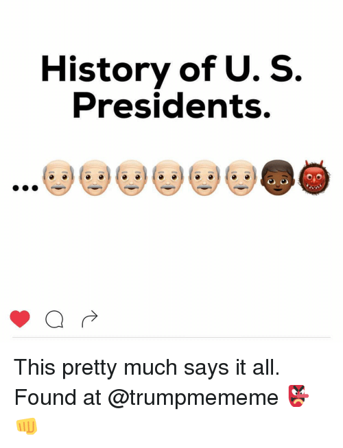 This Pretty Much Says It All >> History Of U S Presidents This Pretty Much Says It All Found At