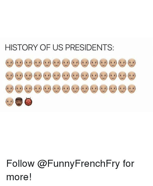 Memes, 🤖, and Us Presidents: HISTORY OF US PRESIDENTS Follow @FunnyFrenchFry for more!