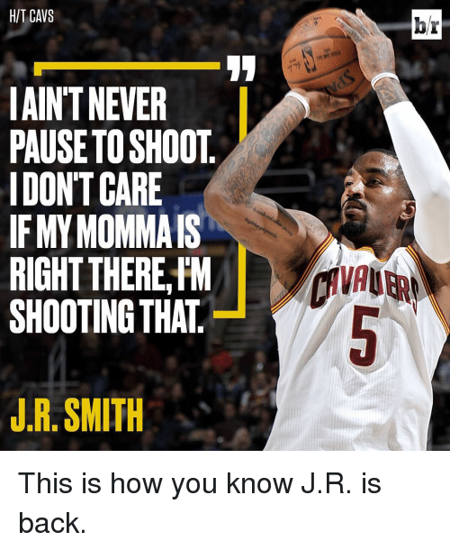 Sports, Smiths, and Hit: HIT CAWS  IAINTNEVER  PAUSETOSHOOT  IDONTCARE  IF MY MOMMA IS  RIGHT THERE FM  SHOOTING THAT  J.R. SMITH  br  VAU This is how you know J.R. is back.