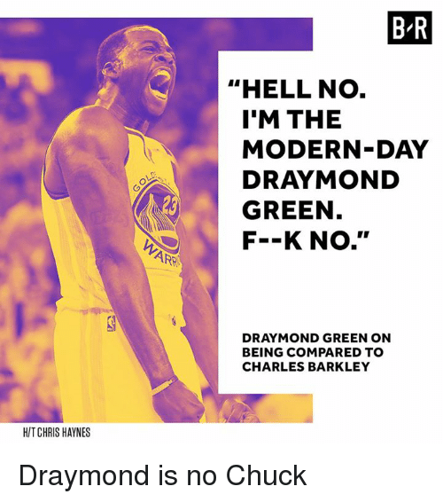 """Charles Barkley, Hell, and Chuck: HIT CHRIS HAYNES  ARE  BIR  """"HELL NO  I'M THE  MODERN-DAY  GREEN  F--K No.''  BEING COMPARED TO  CHARLES BARKLEY Draymond is no Chuck"""