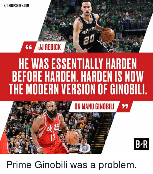 J.J. Redick, Com, and Modernism: HIT HOOPSHYPE.COM  JJ REDICK  HE WAS ESSENTIALLY HARDEN  BEFORE HARDEN, HARDEN IS NOW  THE MODERN VERSION OF GINOBIL  ON MANU GINOBIL  BR Prime Ginobili was a problem.
