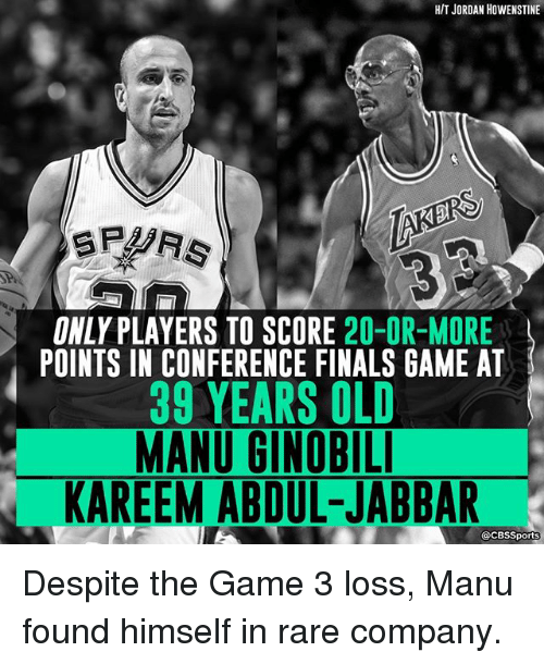 Finals, Manu Ginobili, and Memes: HIT JORDAN HowENSTINE  ONLY PLAYERS TO SCORE  20 OR MORE  POINTS IN CONFERENCE FINALS GAME AT  39 YEARS OLD  MANU GINOBILI  KAREEM ABDUL-JABBAR  @CBSSports Despite the Game 3 loss, Manu found himself in rare company.