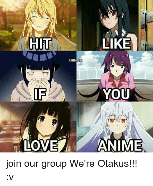Anime, Love, and Memes: HIT  LIKE  ANIME 101  YOU  IF  LOVE  ANIME join our group We're Otakus!!! :v