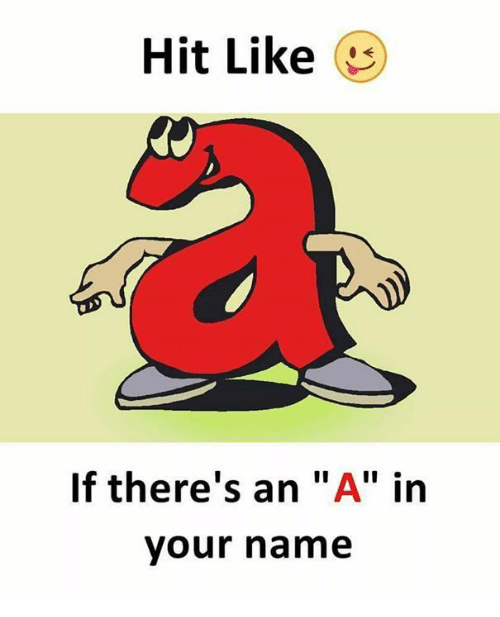 """Memes, 🤖, and Name: Hit Like (!)  If there's an """"A"""" in  your name"""
