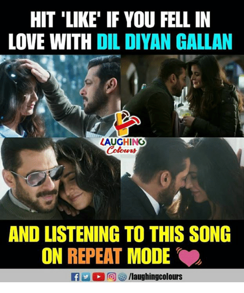 Love, Indianpeoplefacebook, and Song: HIT 'LIKE IF YOU FELL IN  LOVE WITH DIL DIYAN GALLAN  LAUGHING  AND LISTENING TO THIS SONG  ON REPEAT MODE  f/laughingcolours