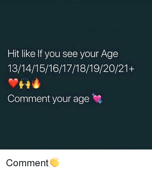 Memes, 🤖, and You: Hit like If you see your Age  13/14/15/16/17/18/19/20/21+  Comment your age Comment👏