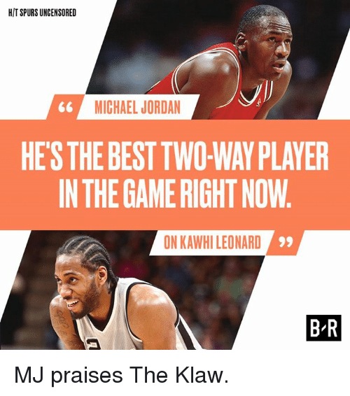Michael Jordan, The Game, and Kawhi Leonard: HIT SPURS UNCENSORED  MICHAEL JORDAN  HES THE BEST TWO-WAY PLAYER  IN THE GAME RIGHT NOW  ON KAWHI LEONARD  9  B-R MJ praises The Klaw.