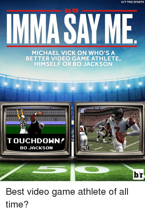 Michael Vick, Sports, and Bo Jackson: HIT TMZ SPORTS  IMMA SAY ME  MICHAEL VICK ON WHO'S A  BETTER VIDEO GAME ATHLETE  HIMSELF OR BO JACKSON  TOUCHDOWN  BO JACKSON  br Best video game athlete of all time?