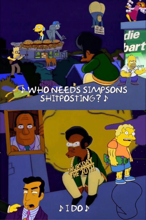 The Simpsons, Bart, and Shitposting: HITH  BIG BURT  SKINNER  die  bart  om  MA  WHONEEDS SIMPSONS  SHITPOSTING?  THURSDAY  THE 20TH  IDO