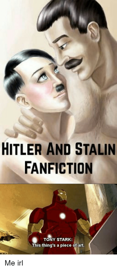HITLER AND STALIN FANFICTION TONY STARK This Thing's a Piece