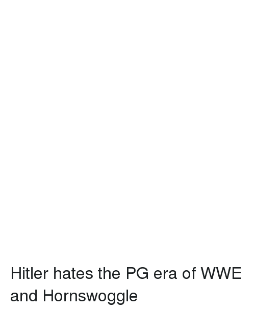 Wrestling, World Wrestling Entertainment, and Hornswoggle: Hitler hates the PG era of WWE and Hornswoggle
