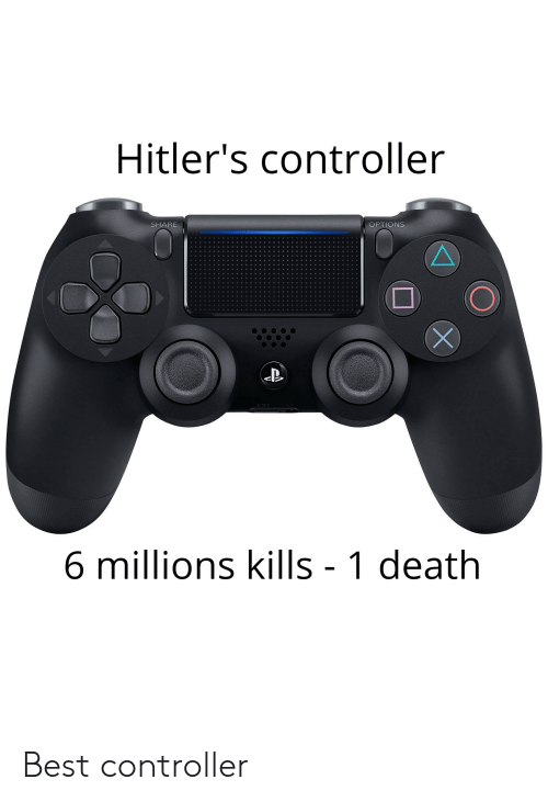 Best, Death, and Options: Hitler's controller  SHARE  OPTIONS  D O  6 millions kills - 1 death Best controller