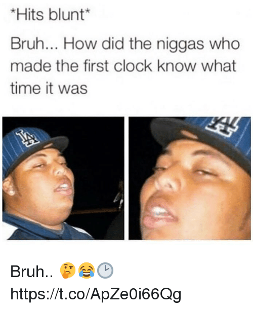 hits blunt bruh how did the niggas who made the 32232341 25 best hits blunt memes hits memes, smoothie memes, hit blunt memes
