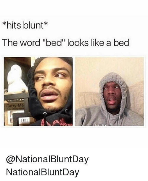 Hits Blunt The Word Bed Looks Like A Bed Carry Me Nationalbluntday