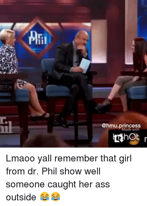 hmau princess made with hahot lmaoo yall remember that girl 12510892 ✅ 25 best memes about dr phil show dr phil show memes