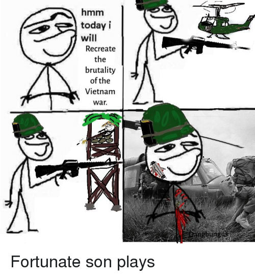 Hmm Today I Will Recreate Brutality Of The Vietnam War Ngbun