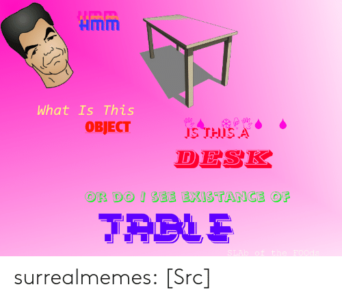 Memes, Reddit, and Tumblr: Hmm  What Is This  IS THISA  DESK  SEE EXISTANCE OF  OR DO surrealmemes:  [Src]