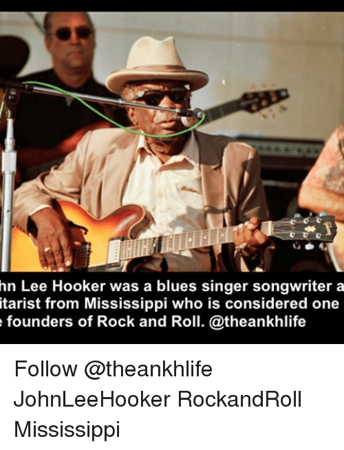 Hn Lee Hooker Was A Blues Singer Songwriter Tarist From Mississippi Who Is Considered One E Founders Of Rock And Roll Theankhlife Follow