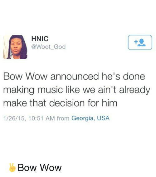 Funny, God, and Music: HNIC  @Woot God  Bow Wow announced he's done  making music like we ain't already  make that decision for him  1/26/15, 10:51 AM from Georgia, USA ✌️Bow Wow