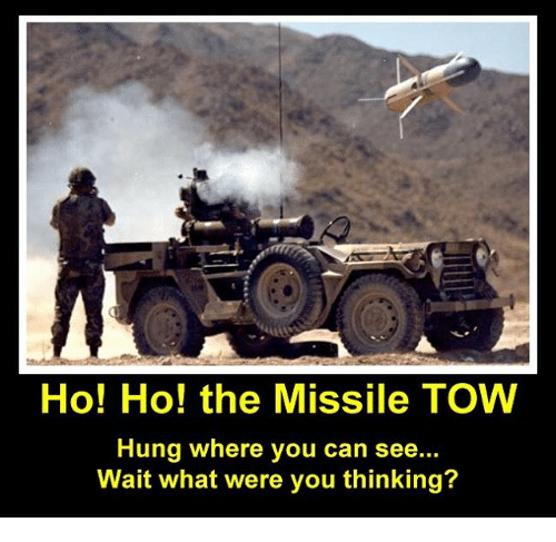 Memes, 🤖, and Hung: Ho! Ho! the Missile TOW  Hung where you can see...  Wait what were you thinking?
