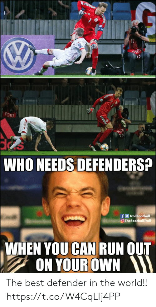 Memes, Run, and Best: HO  POTO  HT  WHO NEEDS DEFENDERS?  fTrollFootball  TheFootballTroll  WHEN YOU CAN RUN OUT  ON YOUR OWN The best defender in the world!! https://t.co/W4CqLlj4PP