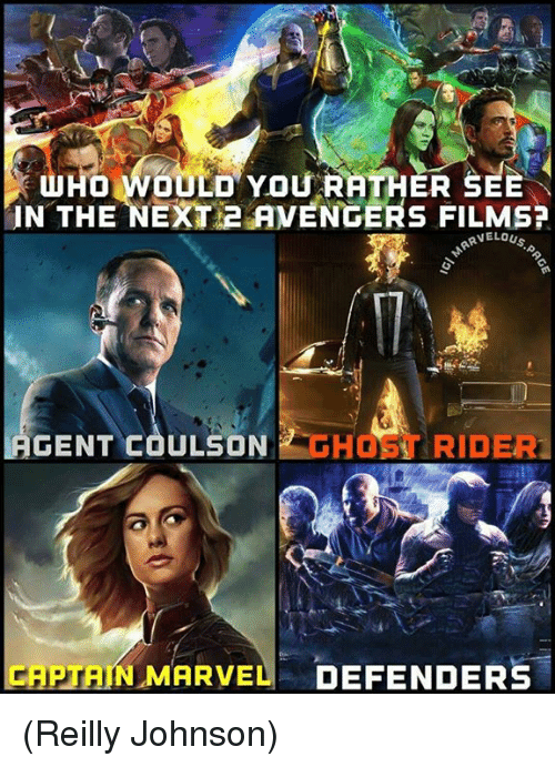 Memes, Would You Rather, and Avengers: HO WOULD YOU RATHER SEE  IN THE NEXT 2 AVENGERS FILMS?  RVELOUS  GENT COULSON HOST RIDER  CAPTAIN MARVEL DEFENDERS (Reilly Johnson)