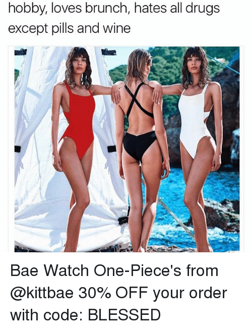 Funny, Meme, and Code: hobby, loves brunch, hates all drugs  except pills and wine Bae Watch One-Piece's from @kittbae 30% OFF your order with code: BLESSED