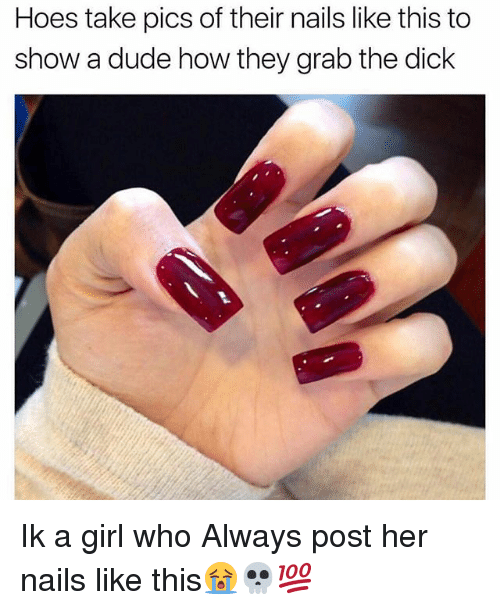 hoes take pics of their nails like this to show 20304787 ✅ 25 best memes about nails nails memes