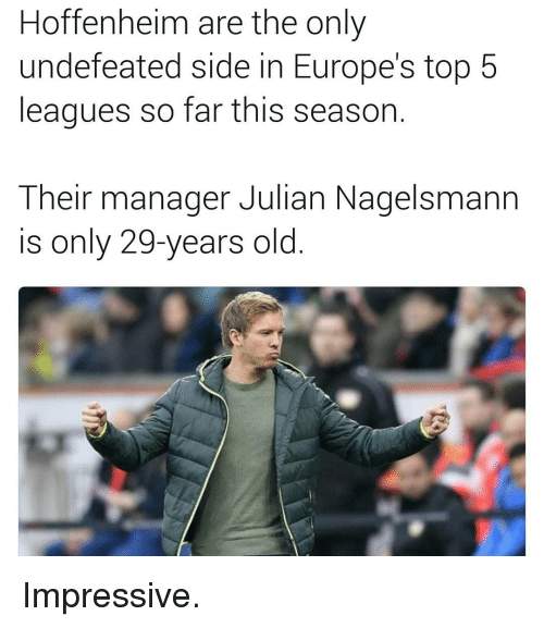 Memes, Europe, and Undefeated: Hoffenheim are the only  undefeated side in Europe's top 5  leagues so far this season  Their manager Julian Nagelsmann  is only 29-years old Impressive.