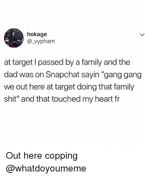 """Dad, Family, and Funny: hokage  @vypham  at target l passed by a family and the  dad was on Snapchat sayin """"gang gang  we out here at target doing that family  shit"""" and that touched my heart fr Out here copping @whatdoyoumeme"""