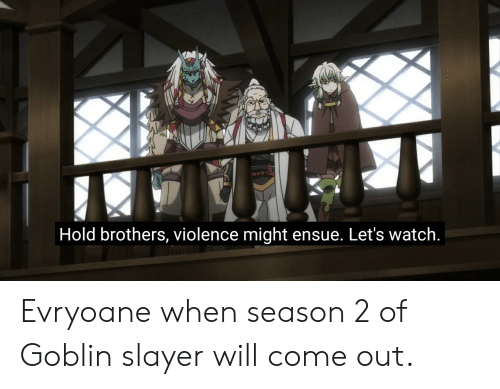 Hold Brothers Violence Might Ensue Let's Watch Evryoane When Season