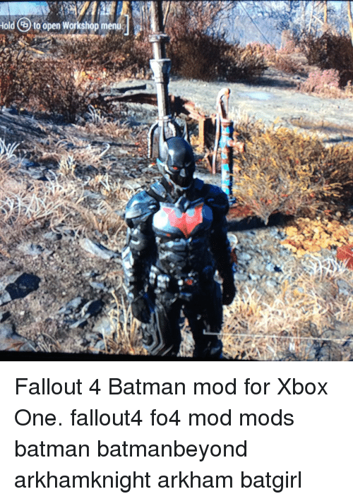 Hold Gtoopen Workshop Menu Fallout 4 Batman Mod for Xbox One