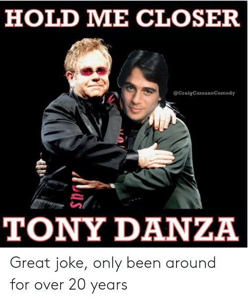HOLD ME CLOSER TONY DANZA Great Joke Only Been Around for ...