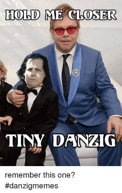 hold me closer tiny danzig remember this one danzigmemes 23822669 hold me closer tiny danzig remember this one? danzigmemes danzig